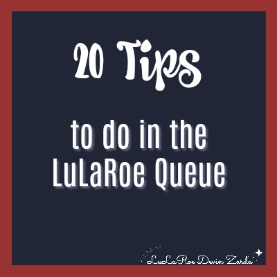 20 tips to do in the LuLaRoe Queue
