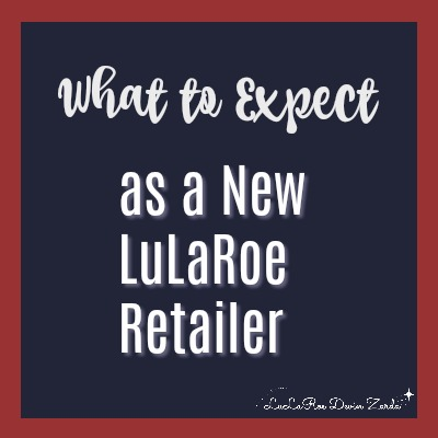 What to Expect as a New LuLaRoe Retailer