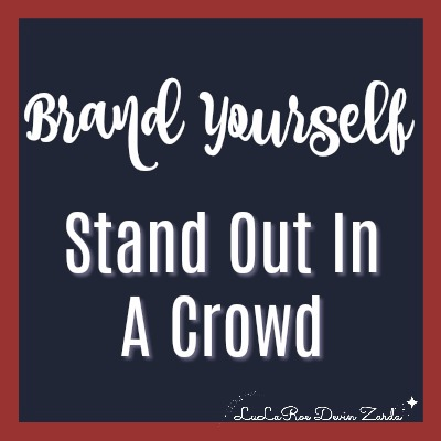 Brand Yourself-Stand Out In A Crowd