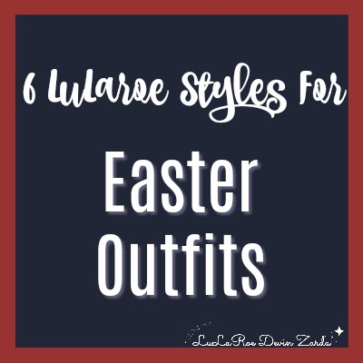 6 LuLaRoe Styles For Easter Outfits