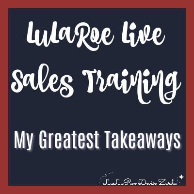 LuLaRoe Live Sales Training-My Greatest Takeaways
