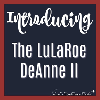 Introducing The LuLaRoe DeAnne II