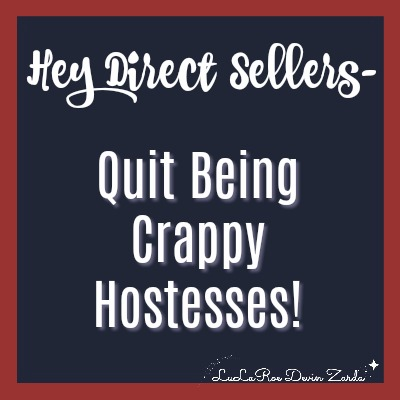 Hey Direct Sellers-Quit Being Crappy Hostesses