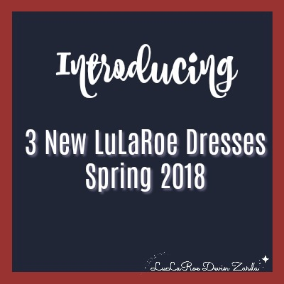 Introducing Three New LuLaRoe Dresses-Spring 2018
