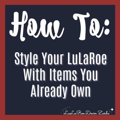 How to Style Your LuLaRoe With Items You Already Own
