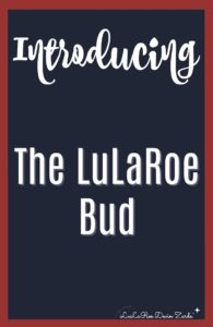 LuLaRoe Bud