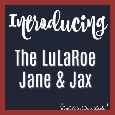 Introducing the LuLaRoe Jane & LuLaRoe Jax!