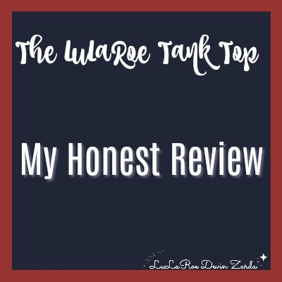 The LuLaRoe Tank Top-My Honest Review