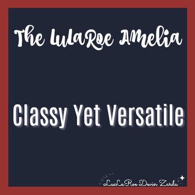 The LuLaRoe Amelia-Classy Yet Versatile