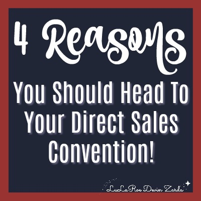 4 Reasons You Should Head To Your Direct Sales Convention
