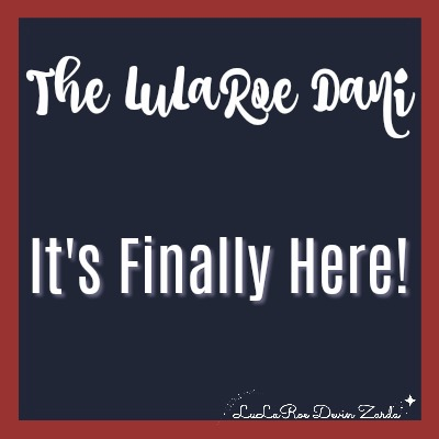The LuLaRoe Dani-It's Finally Here!