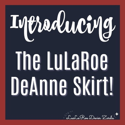 Introducing the LuLaRoe DeAnne Skirt!