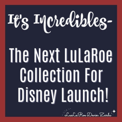 It's Incredible's- The Next LuLaRoe Collection For Disney Launch!