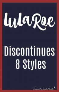 LuLaRoe Discontinues 8 Styles
