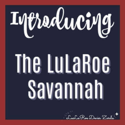 Introducing the LuLaRoe Savannah